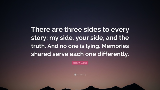 4776650-Robert-Evans-Quote-There-are-three-sides-to-every-story-my-side.jpg